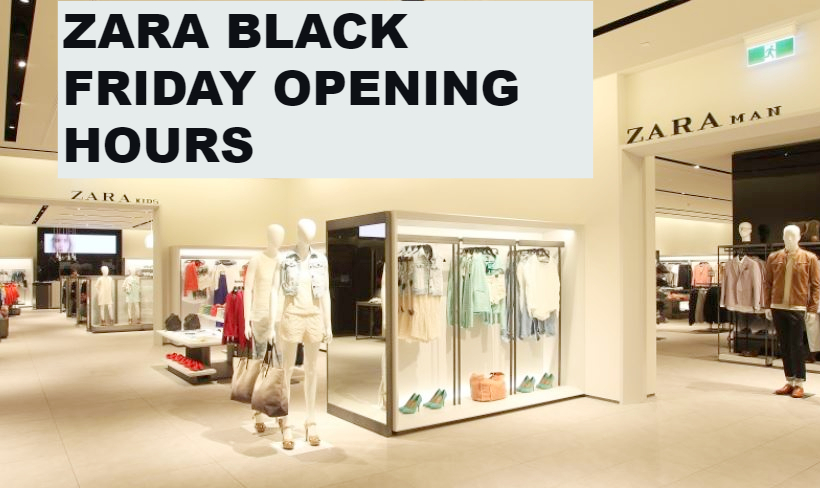These are Zara store hours for Black Friday 2018 (U.S. locations)