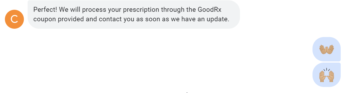 Perfect! We will process your prescription through the GoodRx coupon provided and contact you as soon as we have an update.